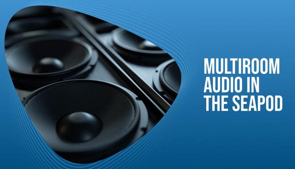 Multiroom-Audio-In-The-SeaPod