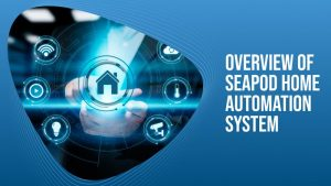 Overview of SeaPod Home Automation System