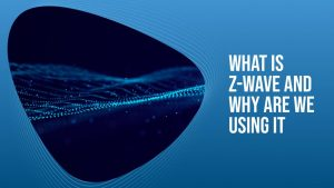 What-Is-Z-Wave-And-Why-Are-We-Using-It